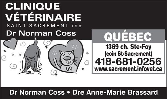 Clinique Vétérinaire Saint-Sacrement inc (418-681-0256) - Annonce illustrée======= - (coin St-Sacrement) 418-681-0256 www.sacrement.infovet.ca Dr Norman Coss   Dre Anne-Marie Brassard CLINIQUE VÉTÉRINAIRE SAINT-SACREMENT inc Dr Norman Coss QUÉBEC 1369 ch. Ste-Foy