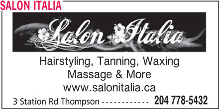 Salon Italia (204-778-5432) - Display Ad - Hairstyling, Tanning, Waxing Massage & More www.salonitalia.ca 204 778-5432 3 Station Rd Thompson ------------ SALON ITALIA