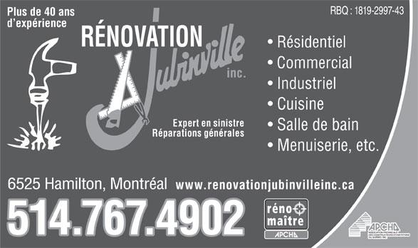 Rénovation Jubinville Inc (514-767-4902) - Annonce illustrée======= - RBQ : 1819-2997-43 Plus de 40 ans d expérience RÉNOVATION Résidentiel Commercial inc. Industriel Cuisine Expert en sinistre Salle de bain Réparations générales Menuiserie, etc. 6525 Hamilton, Montréal www.renovationjubinvilleinc.ca 514.767.4902
