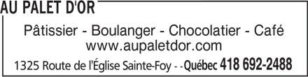 Au Palet D'Or (418-692-2488) - Annonce illustrée======= - Pâtissier - Boulanger - Chocolatier - Café www.aupaletdor.com Québec 418 692-2488 1325 Route de l'Église Sainte-Foy-- AU PALET D'OR