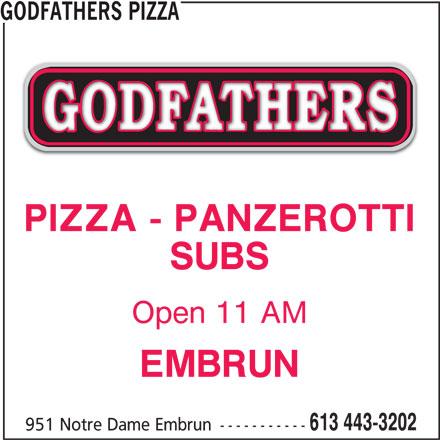 Godfathers Pizza (613-443-3202) - Annonce illustrée======= - GODFATHERS PIZZA PIZZA - PANZEROTTI SUBS Open 11 AM EMBRUN 613 443-3202 951 Notre Dame Embrun -----------