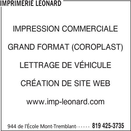 Imprimerie Léonard (819-425-3735) - Annonce illustrée======= - IMPRIMERIE LEONARD IMPRESSION COMMERCIALE GRAND FORMAT (COROPLAST) LETTRAGE DE VÉHICULE CRÉATION DE SITE WEB www.imp-leonard.com 819 425-3735 944 de l'École Mont-Tremblant------