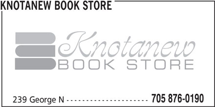 Knotanew Book Store (705-876-0190) - Display Ad - Knotanew BOOK STORE 705 876-0190 239 George N --------------------- KNOTANEW BOOK STORE Knotanew KNOTANEW BOOK STORE BOOK STORE 705 876-0190 239 George N ---------------------