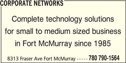 Corporate Networks (780-790-1564) - Display Ad - CORPORATE NETWORKS Complete technology solutions for small to medium sized business in Fort McMurray since 1985 780 790-1564 8313 Fraser Ave Fort McMurray -----