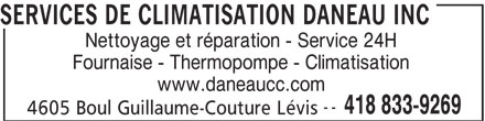 Services de Climatisation Daneau Inc (418-833-9269) - Annonce illustrée======= - SERVICES DE CLIMATISATION DANEAU INC Nettoyage et réparation - Service 24H Fournaise - Thermopompe - Climatisation www.daneaucc.com -- 418 833-9269 4605 Boul Guillaume-Couture Lévis