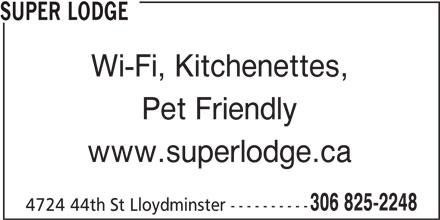 Super Lodge (306-825-2248) - Display Ad - SUPER LODGE Wi-Fi, Kitchenettes, Pet Friendly www.superlodge.ca 306 825-2248 4724 44th St Lloydminster ----------