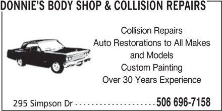 Donnie's body shop & collision repairs (506-696-7158) - Display Ad - DONNIE S BODY SHOP & COLLISION REPAIRS Collision Repairs Auto Restorations to All Makes and Models Custom Painting Over 30 Years Experience 506 696-7158 295 Simpson Dr --------------------