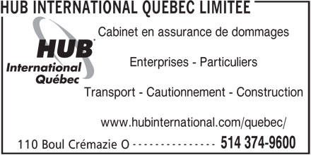 HUB International Québec Limitée (514-374-9600) - Annonce illustrée======= - Cabinet en assurance de dommages HUB INTERNATIONAL QUEBEC LIMITEE Enterprises - Particuliers Transport - Cautionnement - Construction www.hubinternational.com/quebec/ --------------- 514 374-9600 110 Boul Crémazie O