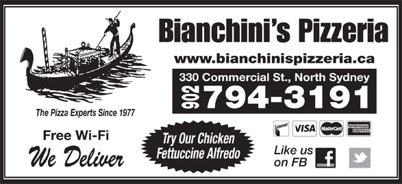 Bianchini's Pizzeria (902-794-3191) - Annonce illustrée======= - Bianchini s Pizzeria www.bianchinispizzeria.ca 330 Commercial St., North Sydney 794-3191 902 The Pizza Experts Since 1977 Free Wi-Fi Try Our Chicken Like us Fettuccine Alfredo on FB We Deliver
