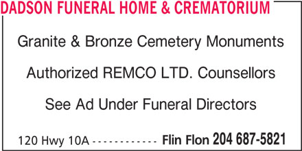 Dadson Funeral Home & Crematorium (204-687-5821) - Display Ad - DADSON FUNERAL HOME & CREMATORIUM Granite & Bronze Cemetery Monuments Authorized REMCO LTD. Counsellors See Ad Under Funeral Directors Flin Flon 204 687-5821 120 Hwy 10A ------------