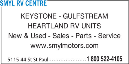 Smyl RV Centre (1-800-522-4105) - Display Ad - SMYL RV CENTRE KEYSTONE - GULFSTREAM HEARTLAND RV UNITS New & Used - Sales - Parts - Service www.smylmotors.com 1 800 522-4105 5115 44 St St Paul ----------------