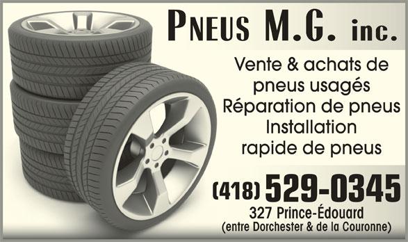 Pneus M G Inc (418-529-0345) - Annonce illustrée======= - Vente & achats de pneus usagés Réparation de pneus Installation rapide de pneus (418)418)( 529-0345 327 Prince-Édouard327 Prince-Édouard (entre Dorchester & de la Couronne)(entre Dorchester & de la Couronne)