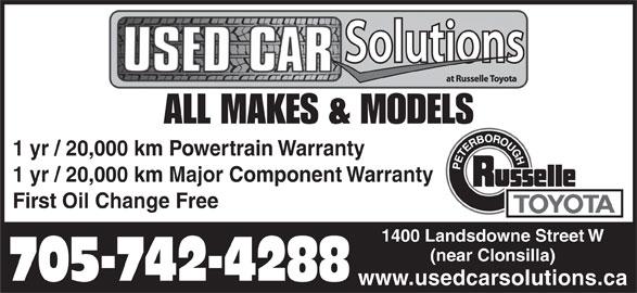 Russelle Toyota (705-742-4288) - Display Ad - ALL MAKES & MODELS 1 yr / 20,000 km Powertrain Warranty First Oil Change Free 1400 Landsdowne Street W (near Clonsilla) 705-742-4288 www.usedcarsolutions.ca 1 yr / 20,000 km Major Component Warranty