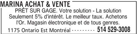 Marina Achat & Vente (514-529-3008) - Annonce illustrée======= - MARINA ACHAT & VENTE PRÊT SUR GAGE. Votre solution - La solution Seulement 5% d'intérêt. Le meilleur taux. Achetons l'Or. Magasin électronique et de tous genres. --------- 514 529-3008 1175 Ontario Est Montréal