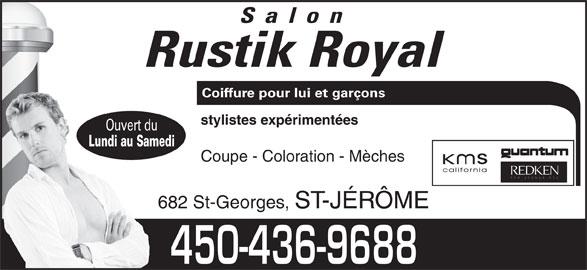 Salon Rustik Royal (450-436-9688) - Annonce illustrée======= - Salon Rustik Royal Coiffure pour lui et garçons stylistes expérimentées Ouvert du Lundi au Samedi Coupe - Coloration - Mèches 682 St-Georges, ST-JÉRÔME