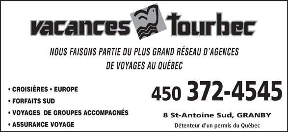 Agence de Voyages Vacances Tourbec (450-372-4545) - Annonce illustrée======= - NOUS FAISONS PARTIE DU PLUS GRAND RÉSEAU D AGENCES DE VOYAGES AU QUÉBEC CROISIÈRES   EUROPE 450 372-4545 8 St-Antoine Sud, GRANBY FORFAITS SUD VOYAGES  DE GROUPES ACCOMPAGNÉS ASSURANCE VOYAGE Détenteur d un permis du Québec