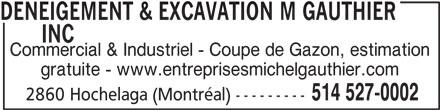 Deneigement & Excavation M Gauthier Inc (514-527-0002) - Annonce illustrée======= - Commercial & Industriel - Coupe de Gazon, estimation gratuite - www.entreprisesmichelgauthier.com 514 527-0002 2860 Hochelaga (Montréal) --------- DENEIGEMENT & EXCAVATION M GAUTHIER       INC