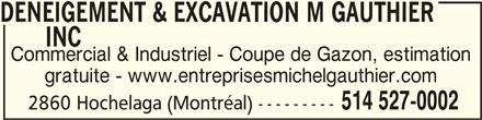 Deneigement & Excavation M Gauthier Inc (514-527-0002) - Annonce illustrée======= - DENEIGEMENT & EXCAVATION M GAUTHIER DENEIGEMENT & EXCAVATION M GAUTHIER INC INC       INC Commercial & Industriel - Coupe de Gazon, estimation gratuite - www.entreprisesmichelgauthier.com 2860 Hochelaga (Montréal) --------- DENEIGEMENT & EXCAVATION M GAUTHIER       INC 514 527-0002