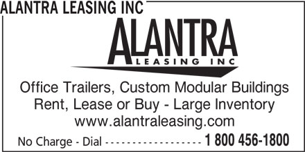 Alantra Leasing Inc (1-800-456-1800) - Display Ad - No Charge - Dial ------------------ ALANTRA LEASING INC Office Trailers, Custom Modular Buildings Rent, Lease or Buy - Large Inventory www.alantraleasing.com 1 800 456-1800