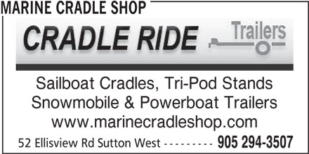 Marine Cradle Shop (905-294-3507) - Display Ad - MARINE CRADLE SHOP Sailboat Cradles, Tri-Pod Stands Snowmobile & Powerboat Trailers www.marinecradleshop.com 52 Ellisview Rd Sutton West --------- 905 294-3507