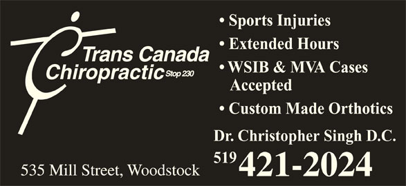 Trans Canada Chiropractic (519-421-2024) - Display Ad - Sports Injuries Extended Hours WSIB & MVA Cases Accepted Custom Made Orthotics Dr. Christopher Singh D.C. 519