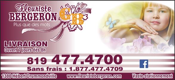Fleuriste G Bergeron (819-477-4700) - Annonce illustrée======= - Plus que des mots LIVRAISON Ouvert 7 jours dès 8h 819 477.4700 Sans frais : 1.877.477.4709 www.fleuristebergeron.com Vaste stationnement 1380 Hébert Drummondville