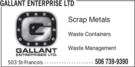 Gallant Enterprise (506-739-9390) - Display Ad - GALLANT ENTERPRISE LTD Scrap Metals Waste Containers Waste Management 506 739-9390 503 St-Francois --------------------