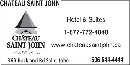 Château Saint John (506-644-4444) - Annonce illustrée======= - 1-877-772-4040 Hotel & Suites www.chateausaintjohn.ca SAINT JOHN CHATEAU SAINT JOHN 506 644-4444 369 Rockland Rd Saint John ---------
