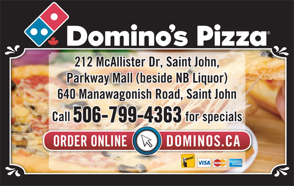 Domino's Pizza (506-693-5050) - Annonce illustrée======= - 212 McAllister Dr, Saint John, Parkway Mall (beside NB Liquor) 640 Manawagonish Road, Saint John Call for specials 506-799-4363