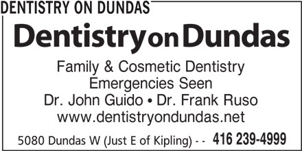 Dentistry On Dundas (416-239-4999) - Display Ad - DENTISTRY ON DUNDAS Family & Cosmetic Dentistry Emergencies Seen Dr. John Guido  Dr. Frank Ruso www.dentistryondundas.net 416 239-4999 5080 Dundas W (Just E of Kipling) - - DENTISTRY ON DUNDAS Family & Cosmetic Dentistry Emergencies Seen Dr. John Guido  Dr. Frank Ruso www.dentistryondundas.net 416 239-4999 5080 Dundas W (Just E of Kipling) - -