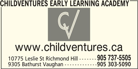 Childventures Early Learning Academy (905-737-5505) - Display Ad - CHILDVENTURES EARLY LEARNING ACADEMY www.childventures.ca 905 737-5505 10775 Leslie St Richmond Hill ------- 9305 Bathurst Vaughan ------------- 905 303-5090