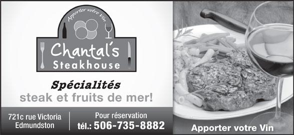 Chantal's Steak House (506-735-8882) - Annonce illustrée======= - Spécialités steak et fruits de mer! Pour réservation 721c rue Victoria Edmundston tél.: 506-735-8882 Apporter votre Vin