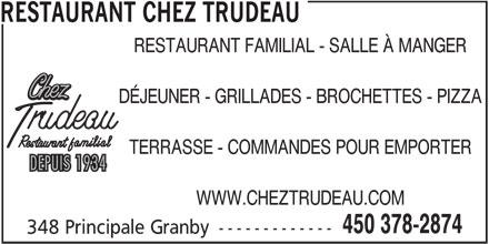 Restaurant Chez Trudeau (450-378-2874) - Annonce illustrée======= - RESTAURANT CHEZ TRUDEAU RESTAURANT FAMILIAL - SALLE À MANGER DÉJEUNER - GRILLADES - BROCHETTES - PIZZA TERRASSE - COMMANDES POUR EMPORTER WWW.CHEZTRUDEAU.COM 450 378-2874 348 Principale Granby -------------