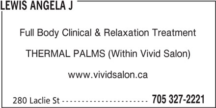 Vivid Salon (705-327-2221) - Display Ad - LEWIS ANGELA J Full Body Clinical & Relaxation Treatment THERMAL PALMS (Within Vivid Salon) www.vividsalon.ca 705 327-2221 280 Laclie St ----------------------