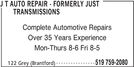J T AUTO REPAIR - Formerly Just Transmissions (519-759-2080) - Display Ad - TRANSMISSIONS Complete Automotive Repairs Over 35 Years Experience Mon-Thurs 8-6 Fri 8-5 ---------------- 519 759-2080 122 Grey (Brantford) J T AUTO REPAIR - FORMERLY JUST