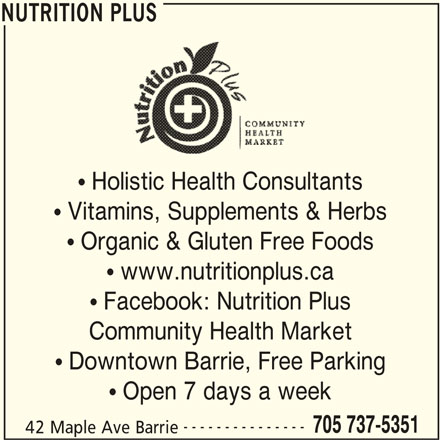 Nutrition Plus (705-737-5351) - Display Ad - NUTRITION PLUS  Holistic Health Consultants  Vitamins, Supplements & Herbs  Organic & Gluten Free Foods  www.nutritionplus.ca  Facebook: Nutrition Plus Community Health Market  Downtown Barrie, Free Parking  Open 7 days a week --------------- 705 737-5351 42 Maple Ave Barrie NUTRITION PLUS