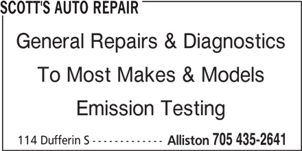 Scott's Auto Repair (705-435-2641) - Display Ad - SCOTT'S AUTO REPAIR General Repairs & Diagnostics To Most Makes & Models Emission Testing 114 Dufferin S ------------- Alliston 705 435-2641