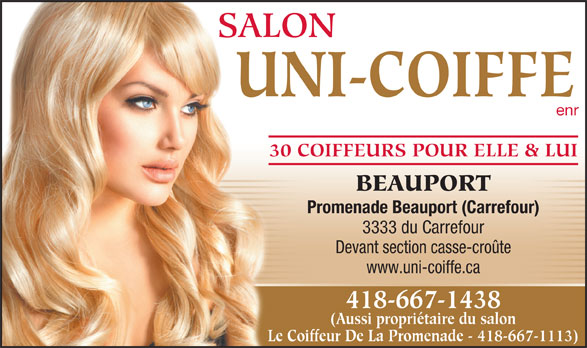 Salon Uni-Coiffe (418-667-1438) - Annonce illustrée======= - SALON UNI-COIFFE enr 30 COIFFEURS POUR ELLE & LUI BEAUPORT Promenade Beauport (Carrefour) 3333 du Carrefour Devant section casse-croûte www.uni-coiffe.ca 418-667-1438 (Aussi propriétaire du salon Le Coiffeur De La Promenade - 418-667-1113)