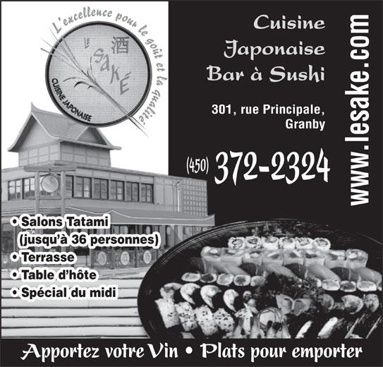 Restaurant Le Saké (450-372-2324) - Annonce illustrée======= - Cuisine L excellence pour le goût et la qualité Japonaise Bar à Sushi 301, rue Principale, Granby (450) 372-2324 Salons Tatami (jusqu à 36 personnes) Terrasse Table d hôte Spécial du midi