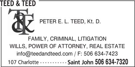 Teed & Teed (506-634-7320) - Display Ad - TEED & TEED PETER E. L. TEED, Kt. D. FAMILY, CRIMINAL, LITIGATION WILLS, POWER OF ATTORNEY, REAL ESTATE 107 Charlotte ----------- Saint John 506 634-7320
