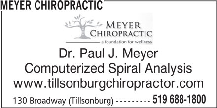 Meyer Chiropractic (519-688-1800) - Display Ad - MEYER CHIROPRACTIC Dr. Paul J. Meyer Computerized Spiral Analysis www.tillsonburgchiropractor.com 519 688-1800 130 Broadway (Tillsonburg) ---------
