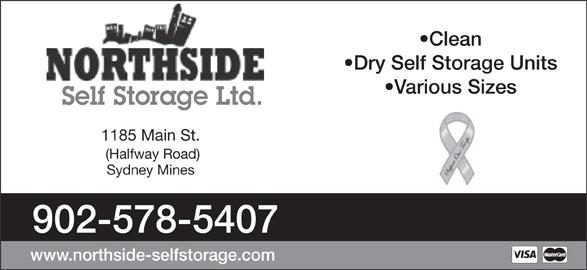 Northside Self Storage Ltd (902-578-5407) - Display Ad - Clean Dry Self Storage Units Various Sizes Self Storage Ltd. 1185 Main St. (Halfway Road) Sydney Mines 902-578-5407 www.northside-selfstorage.com