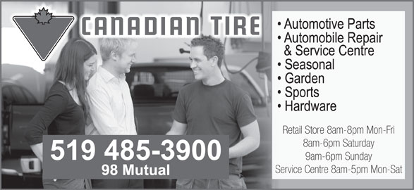 Canadian Tire (519-485-3900) - Display Ad - Retail Store 8am-8pm Mon-Fri 8am-6pm Saturday 9am-6pm Sunday Service Centre 8am-5pm Mon-Sat
