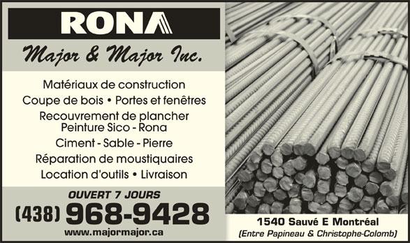 Rona (514-389-3588) - Annonce illustrée======= - Matériaux de construction Coupe de bois   Portes et fenêtres Recouvrement de plancher Peinture Sico - Rona Ciment - Sable - Pierre Réparation de moustiquaires Location d outils   Livraison OUVERT 7 JOURS (438) 968-9428 www.majormajor.ca 1540 Sauvé E Montréal