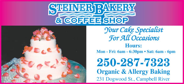 Steiner Bakery (250-287-7323) - Display Ad - For All Occasions Hours: Mon - Fri: 6am - 6:30pm   Sat: 6am - 6pm 250-287-7323 Organic & Allergy Baking 231 Dogwood St., Campbell River Your Cake Specialist