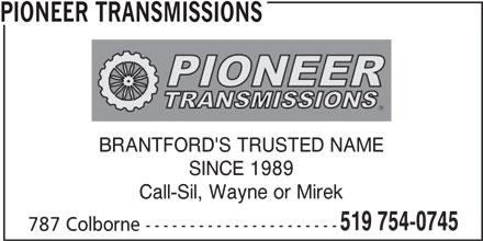 Pioneer Transmissions (519-754-0745) - Display Ad - PIONEER TRANSMISSIONS BRANTFORD'S TRUSTED NAME SINCE 1989 Call-Sil, Wayne or Mirek 519 754-0745 787 Colborne ----------------------