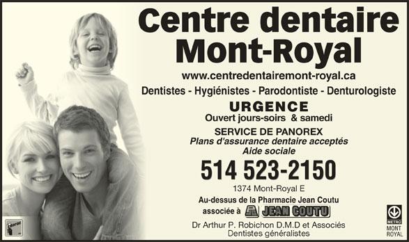 Centre Dentaire Mont-Royal (514-523-2150) - Annonce illustrée======= - Centre dentaireC Mont-Royal www.centredentairemont-royal.ca Dentistes - Hygiénistes - Parodontiste - DenturologisteDen URGENCE Ouvert jours-soirs  & samedi SERVICE DE PANOREX Plans d'assurance dentaire acceptés Aide sociale 514 523-2150 1374 Mont-Royal E Au-dessus de la Pharmacie Jean Coutu associée à Dr Arthur P. Robichon D.M.D et Associés