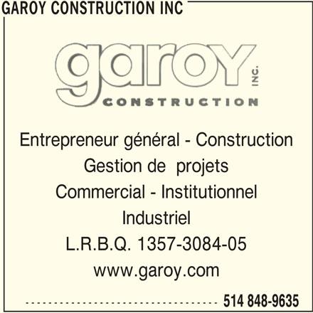Garoy Construction Inc (514-848-9635) - Annonce illustrée======= - GAROY CONSTRUCTION INC Entrepreneur général - Construction Gestion de  projets Commercial - Institutionnel Industriel L.R.B.Q. 1357-3084-05 www.garoy.com ---------------------------------- 514 848-9635 GAROY CONSTRUCTION INC