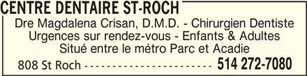 Centre Dentaire St-Roch (514-272-7080) - Annonce illustrée======= - CENTRE DENTAIRE ST-ROCH Dre Magdalena Crisan, D.M.D. - Chirurgien Dentiste Urgences sur rendez-vous - Enfants & Adultes Situé entre le métro Parc et Acadie 514 272-7080 808 St Roch ----------------------- CENTRE DENTAIRE ST-ROCHCENTRE DENTAIRE ST-ROCH