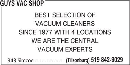 Guys Vac Shop (519-842-9029) - Display Ad - BEST SELECTION OF VACUUM CLEANERS SINCE 1977 WITH 4 LOCATIONS WE ARE THE CENTRAL VACUUM EXPERTS (Tillsonburg) 519 842-9029 343 Simcoe ------------ GUYS VAC SHOP